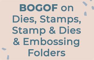 BOGOF on Dies, Stamps, Stamp and Die Sets and Embossing Folders