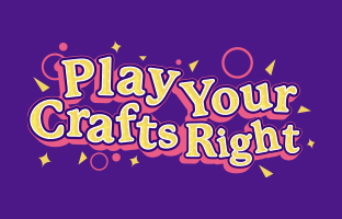 Play Your Crafts Right